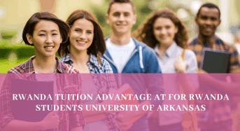 Rwanda Tuition Advantage at for Rwanda students University of Arkansas