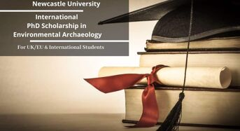 Newcastle University International PhD Scholarship in Environmental Archaeology, UK