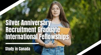 Silver Anniversary Recruitment Graduate International Fellowships in Canada