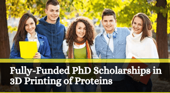 Fully-FundedPhD Positionsin 3D Printing of Proteins, UK