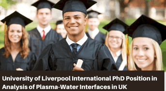 University of Liverpool International PhD Position in Analysis of Plasma-WaterInterfaces, UK
